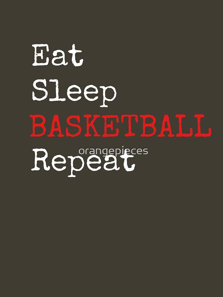 Eat. Sleep. BASKETBALL. Repeat. Shirt by orangepieces