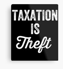 Taxation is theft - Tax lover Metal Print