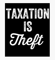 Taxation is theft - Tax lover Photographic Print
