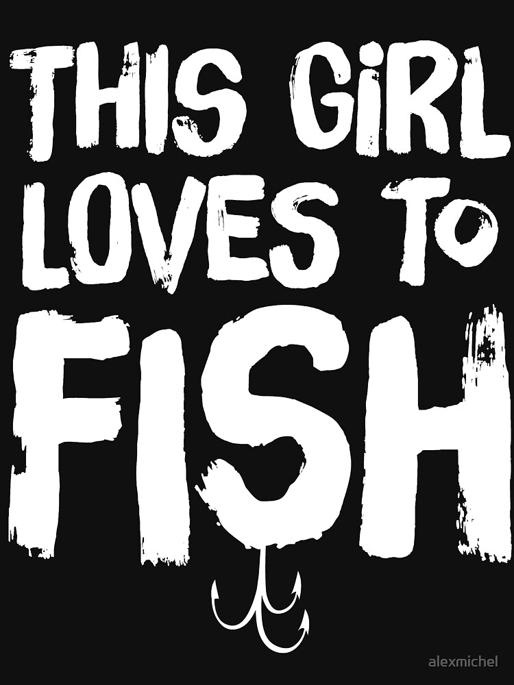 This girl loves to fish - fishing lover by alexmichel