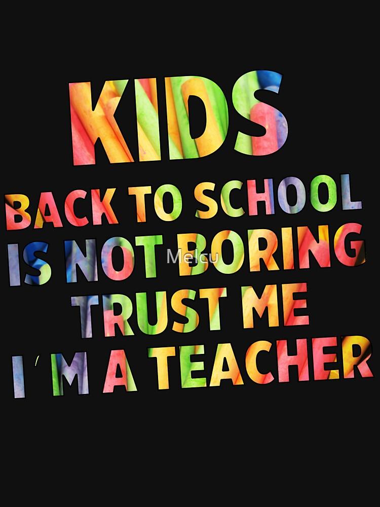 Kids, back to school is not boring. Trust me i'm a teacher by Melcu
