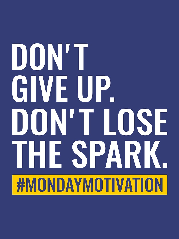 Don't give up. Don't lose the spark. mondaymotivation by simbamerch