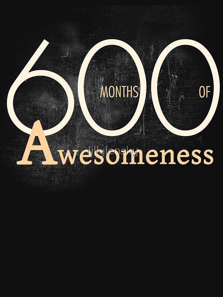 600 Months (50 Years) of Awesomeness Birthday T-Shirt Gift  by lillylensky