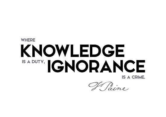 knowledge, ignorance - thomas paine by razvandrc
