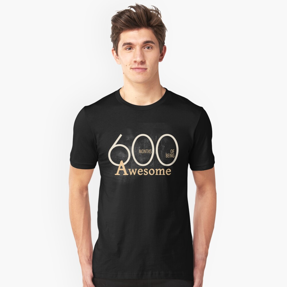 50 Years or 600 Months of Being Awesome (50th) Birthday T-Shirt Unisex T-Shirt Front
