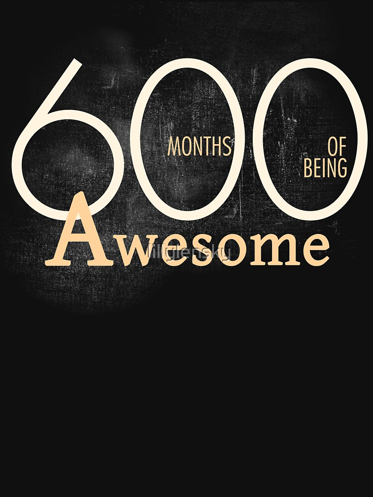 50 Years or 600 Months of Being Awesome (50th) Birthday T-Shirt by lillylensky