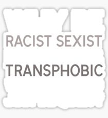 Why Be Racist Sexist Homophobic Or Transphobic  Sticker