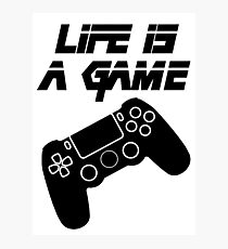 Life is a Game!! Photographic Print