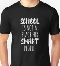 School Is Not A Place For Smart People T-Shirt T-Shirt