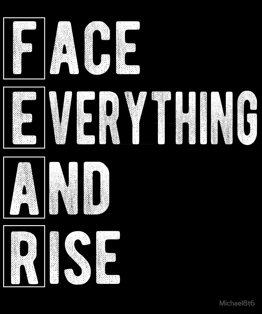 Fear Acronym - Face Everything and Rise by Michael8t6
