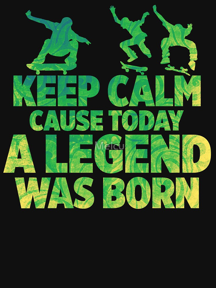 Keep calm cause today a legend was born by Melcu
