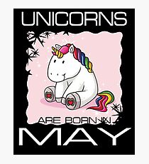 Unicorns are Born in MAY T Shirt Unique Unicorn Gift Photographic Print
