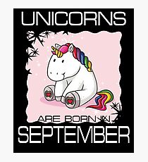 Unicorns are Born in SEPTEMBER T Shirt Unique Unicorn Gift Photographic Print