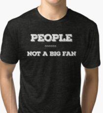 People Not a Big Fan T-Shirt - I Hate All Humans Shirt Tri-blend T-Shirt