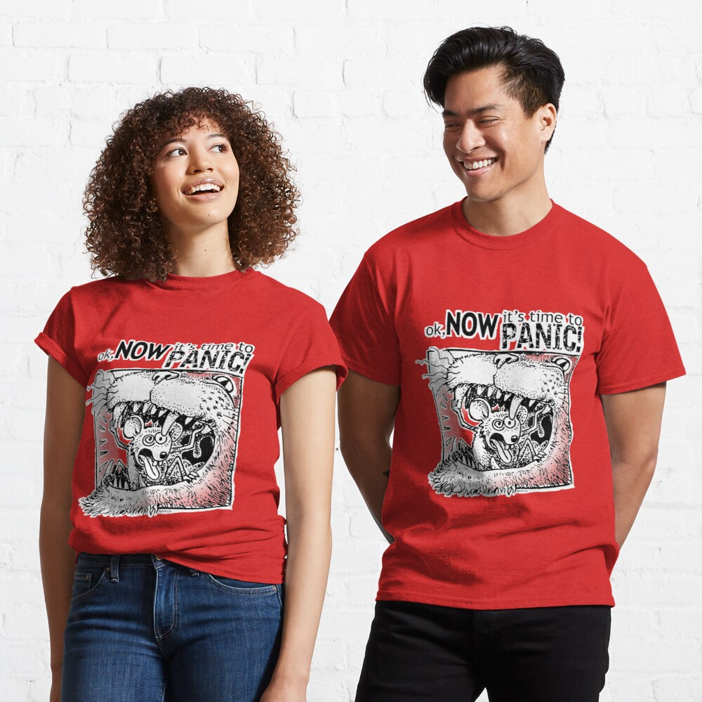 Ok Now it's time to PANIC! Classic T-Shirt