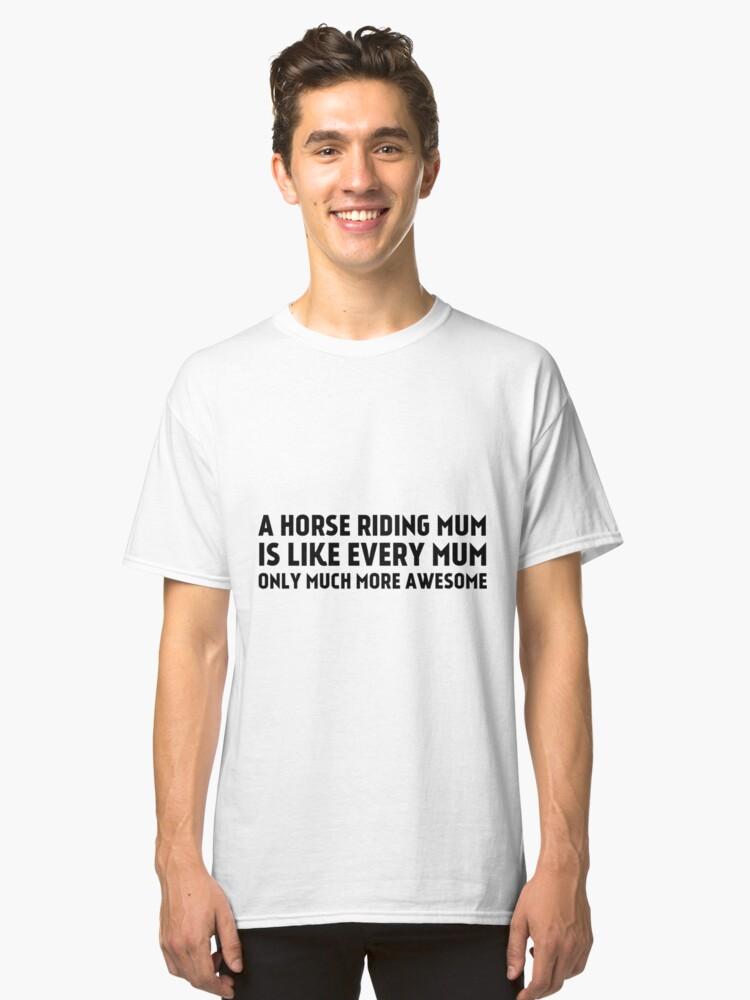A Horse Riding Mum Gift Idea Classic T-Shirt Front