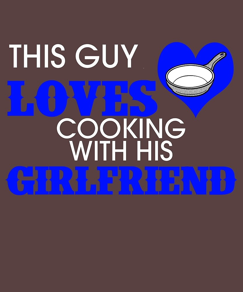 This Guy Loves Cooking With His Girlfriend by AlwaysAwesome