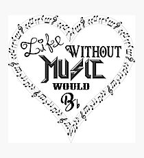 Life Without Music Would Bb (Flat) Photographic Print