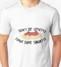 Dont Be Upsetti, have some Spaghetti T-Shirt