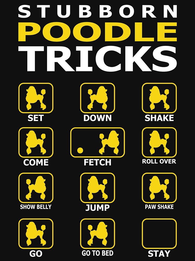 Stubborn Poodle Dog Tricks Funny Tshirt by simbamerch