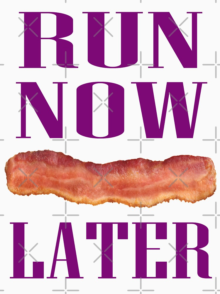 Run Now Bacon Later by EngineJuan