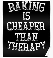 Baking is cheaper than therapy Poster