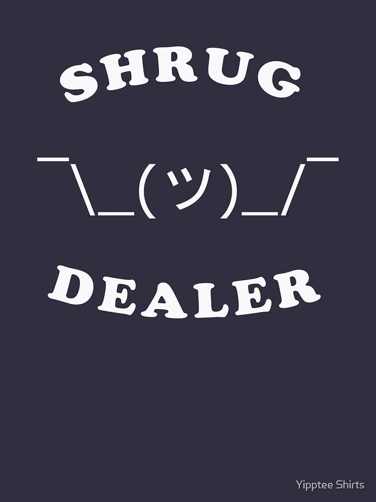 Shrug Dealer by dumbshirts
