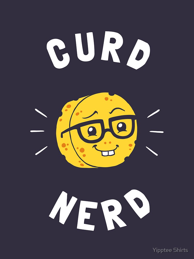 Curd Nerd by dumbshirts