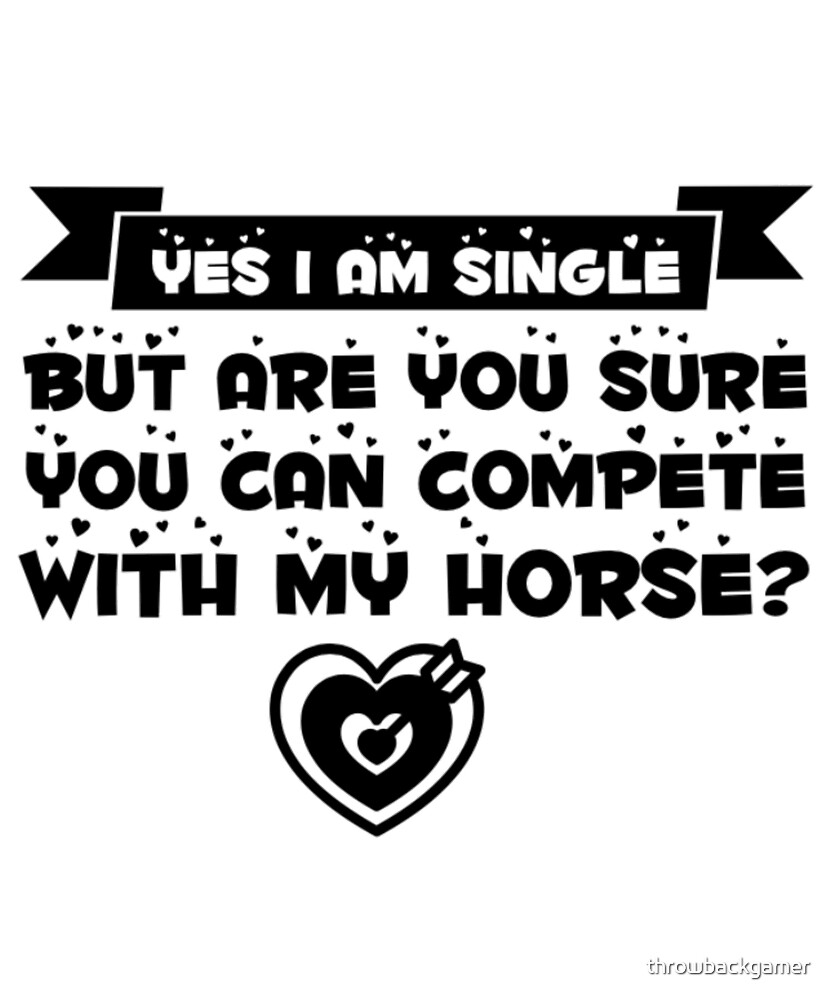 Yes I am Single Funny Horse Lovers Gift Idea by throwbackgamer