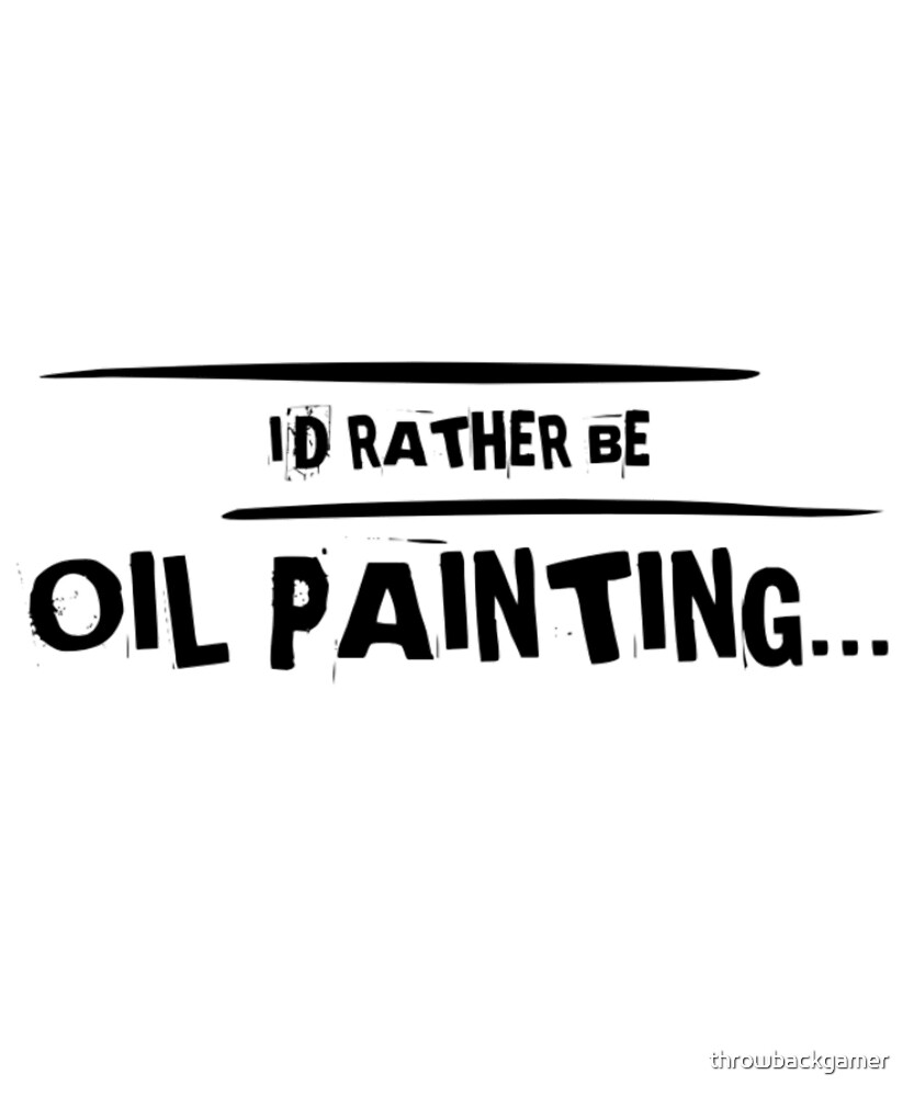 I'd Rather Be Oil Painting Gift Idea For Art Lovers by throwbackgamer