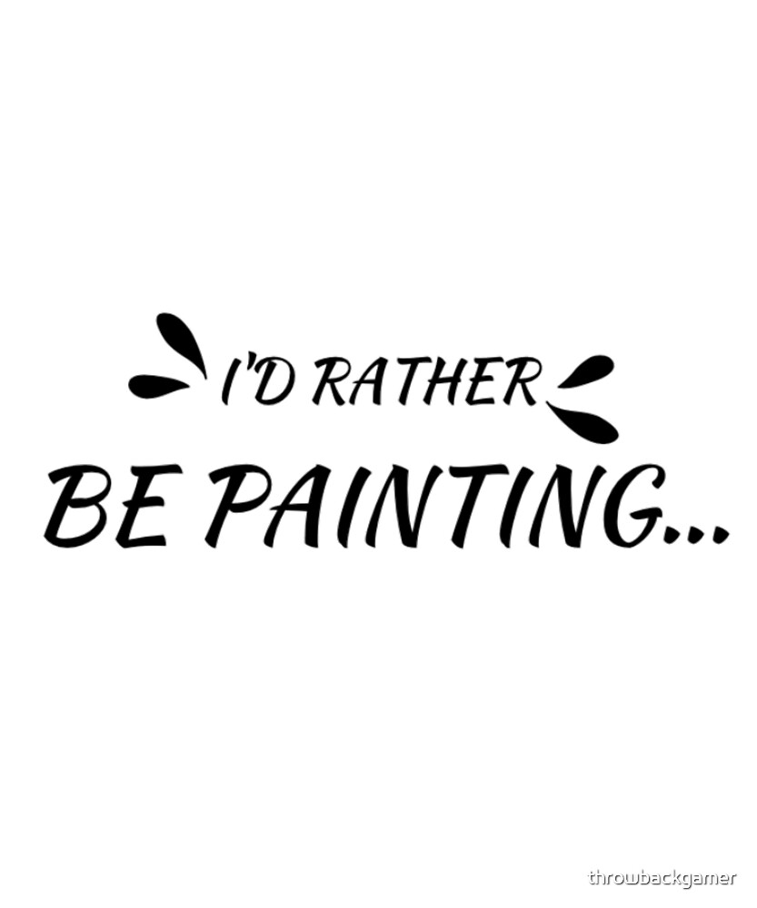 I'd Rather Be Painting Gift Idea For Art Lovers by throwbackgamer