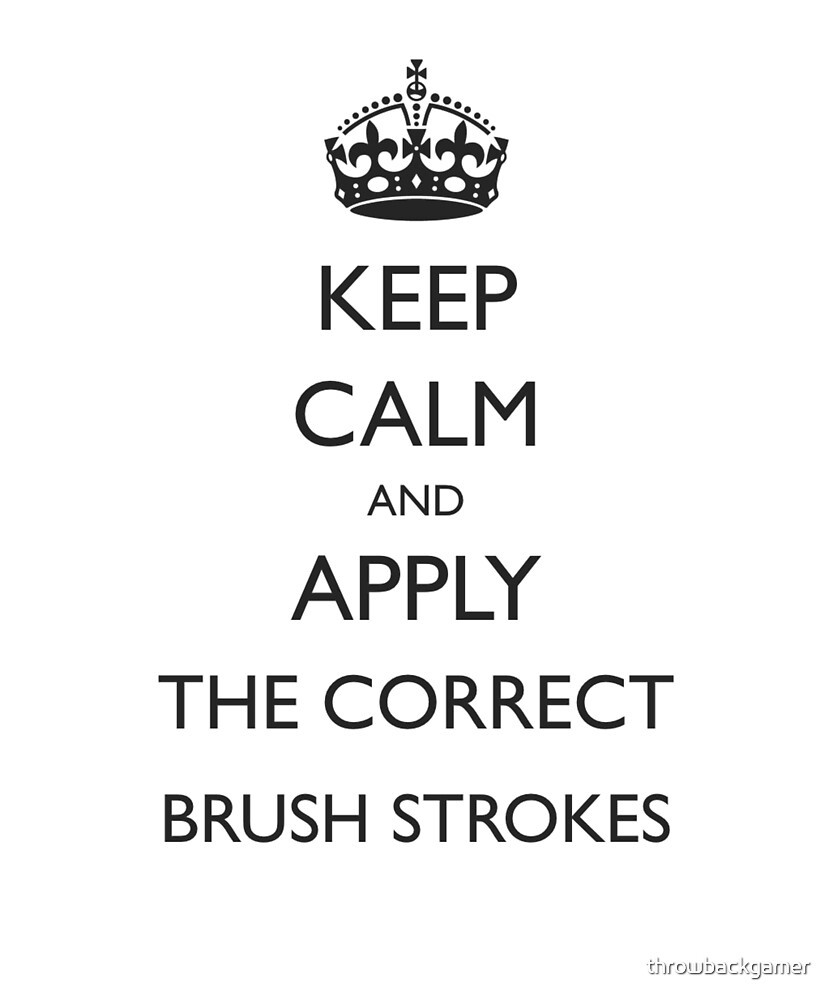 Keep Calm and Apply the Correct Brush Strokes Gift Idea For Artists by throwbackgamer