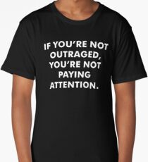 If You're Not Outraged You're Not Paying Attention Long T-Shirt