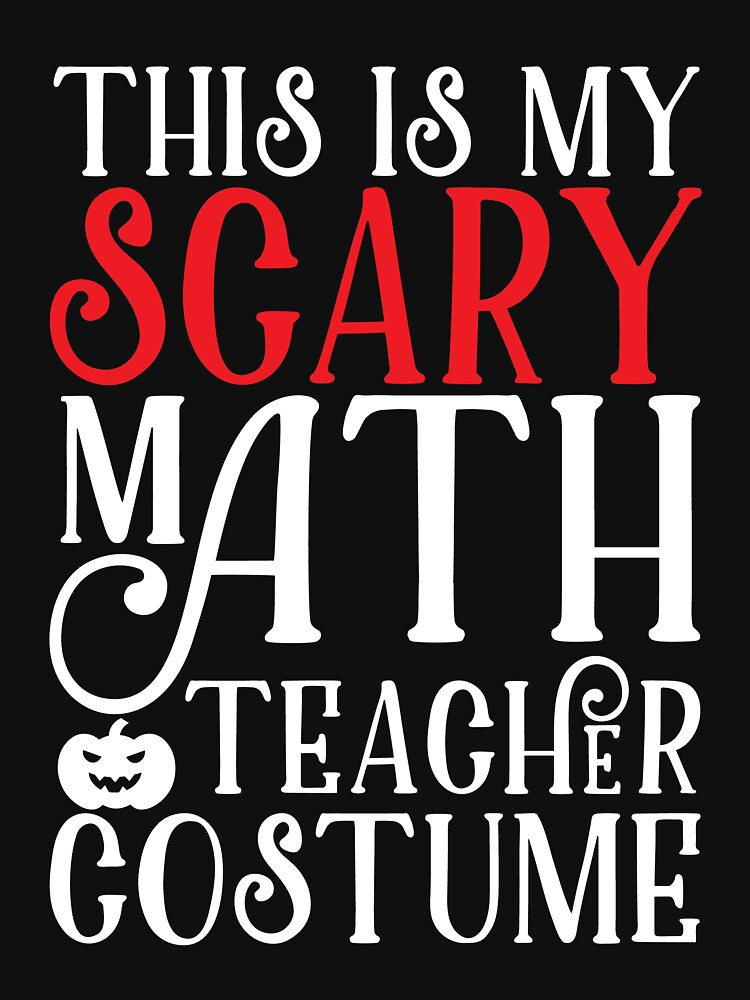 This Is My Scary Math Teacher Costume by kamrankhan