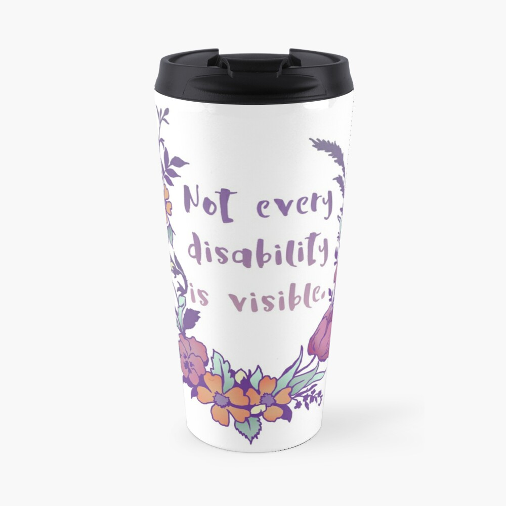 Not Every Disability Is Visible Travel Mug