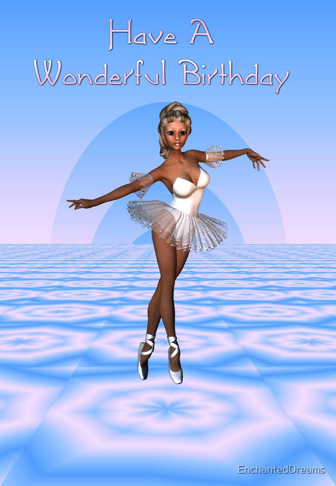 Beautiful Ballerina (Have A Wonderful Birthday) by EnchantedDreams