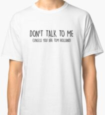 do not talk to me (unless you are tom holland) Classic T-Shirt