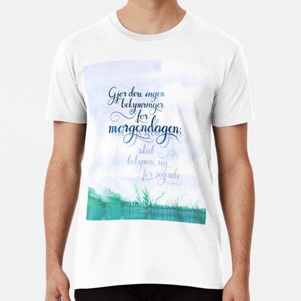 Gjør dere ingen bekymringer Premium T-Shirt