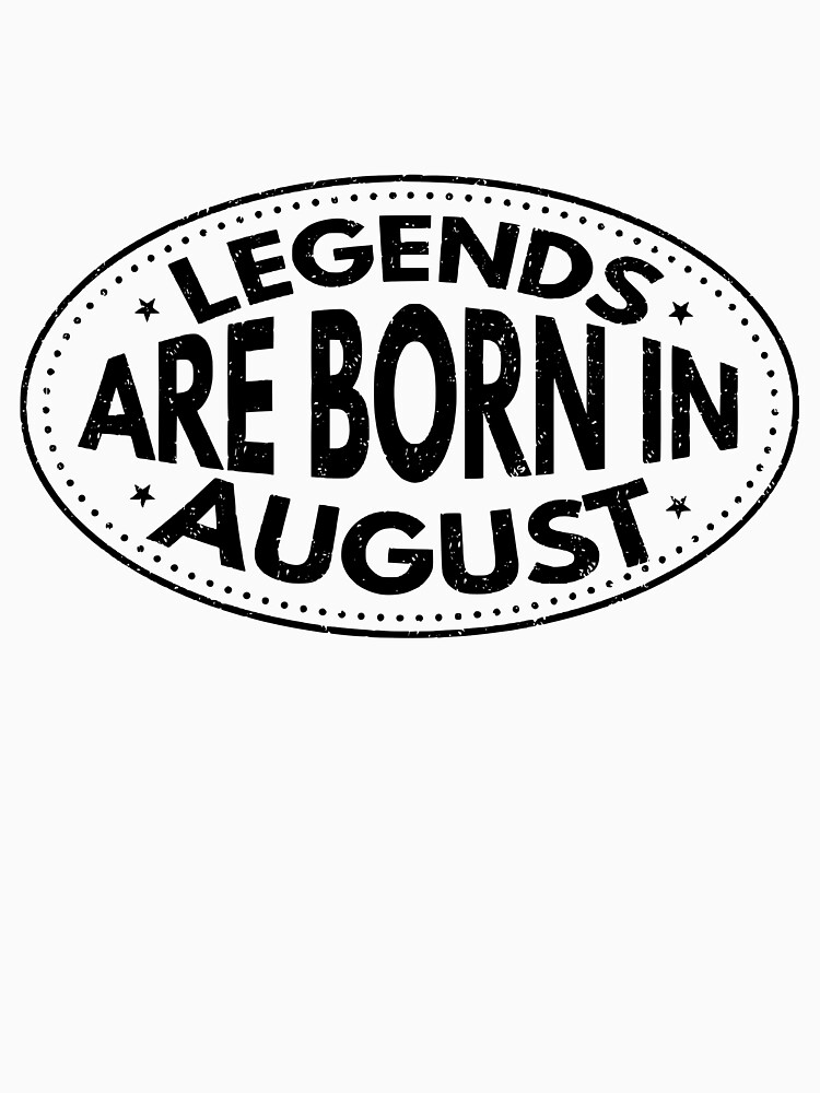 Legends Are Born in August T-Shirt by simbamerch