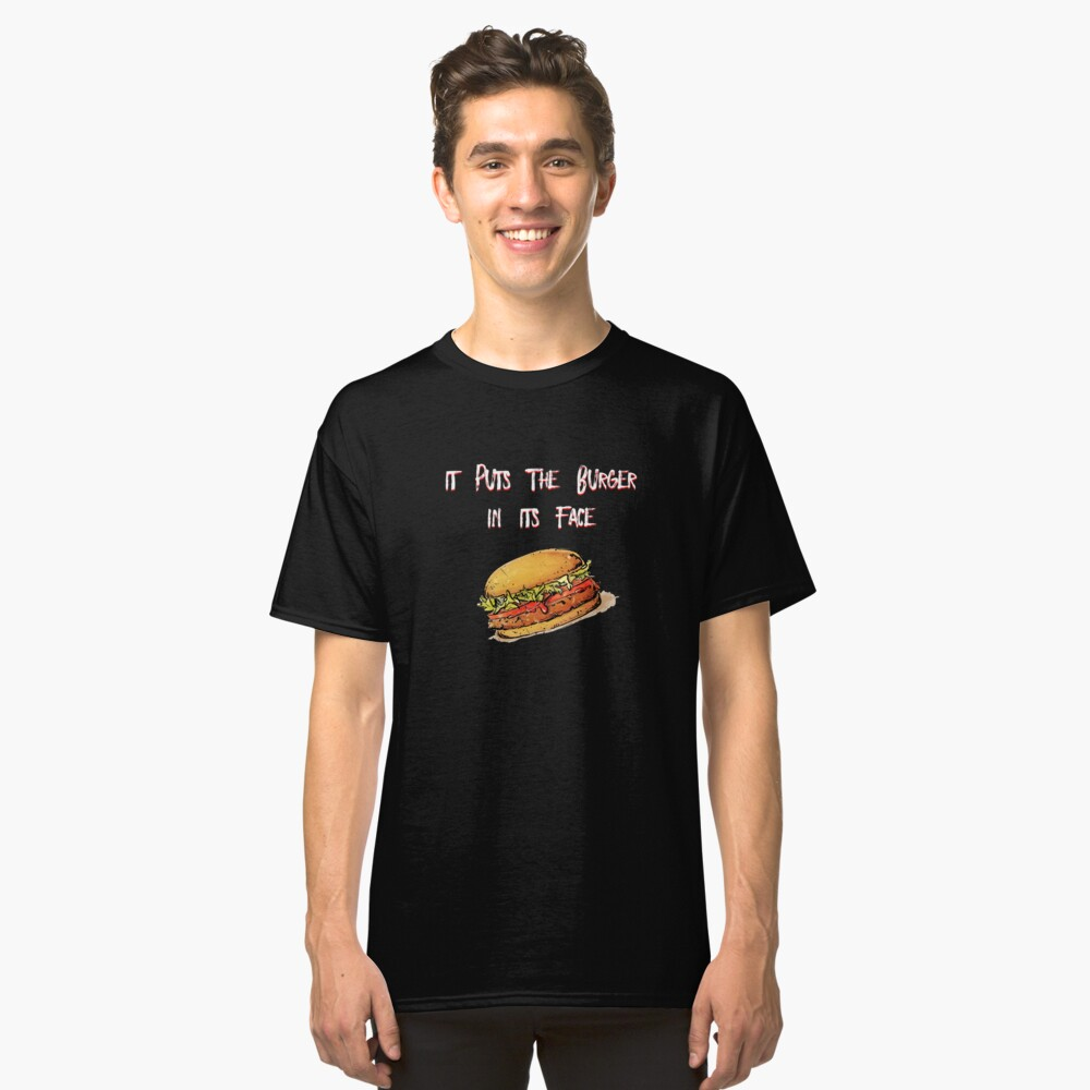 It Puts The Burger In Its Face Classic T-Shirt Front