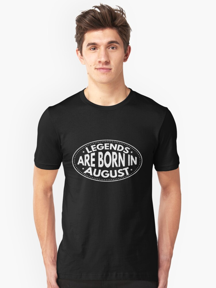 Legends Are Born in August T-Shirt Unisex T-Shirt Front