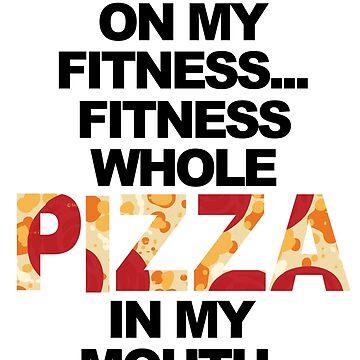 Pizza > Fitness by tarynattheseams