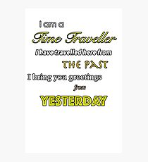 I am a Time Traveller Photographic Print