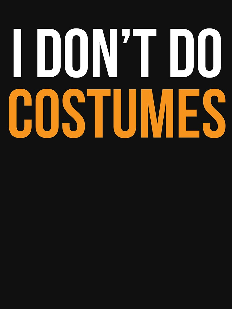 I Don't Do Costumes by kamrankhan