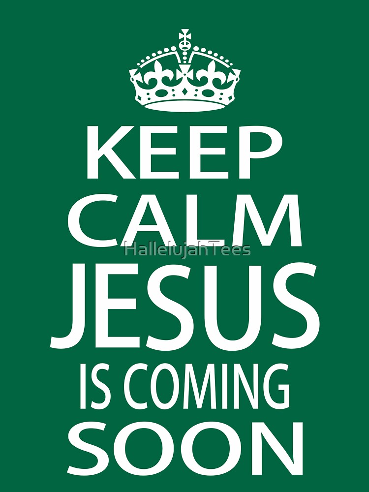Keep Calm Jesus is Coming Soon by HallelujahTees