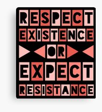 Respect Existence or Expect Resistance Canvas Print
