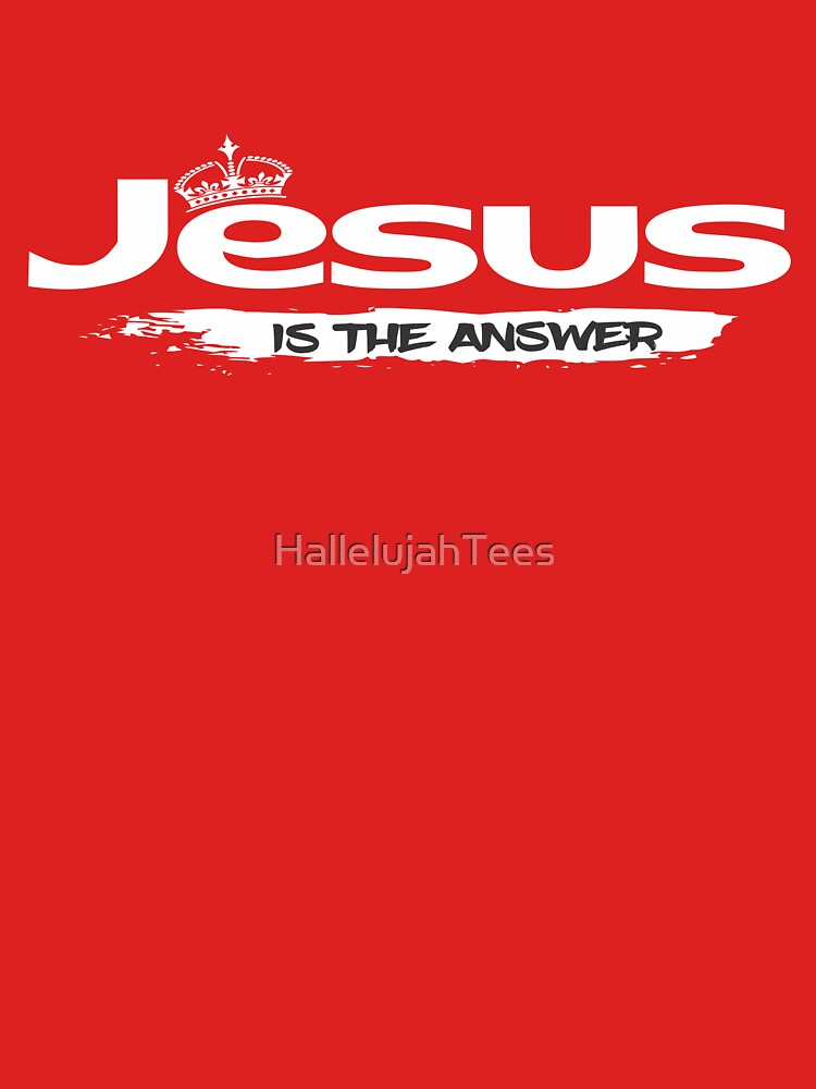 Jesus is the Answer Christian Apparel  by HallelujahTees