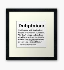 Duhpinion - dumb opinion, stupid idea. Framed Print