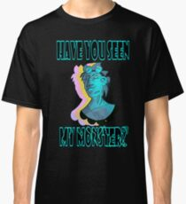 Have You Seen My Monster? Classic T-Shirt