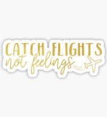 Catch Flights, Not Feelings - Gold Foil Sticker